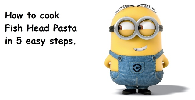 I may be a minion, but I can cook fish head pasta